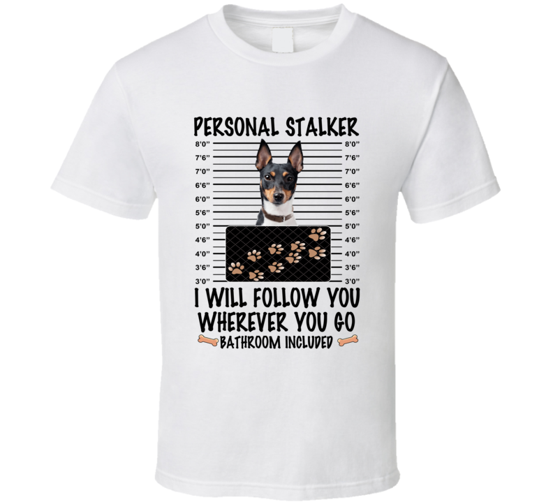 Toy Fox Terrier Personal Stalker I Will Follow You Funny Mugshot Dog Lover T Shirt