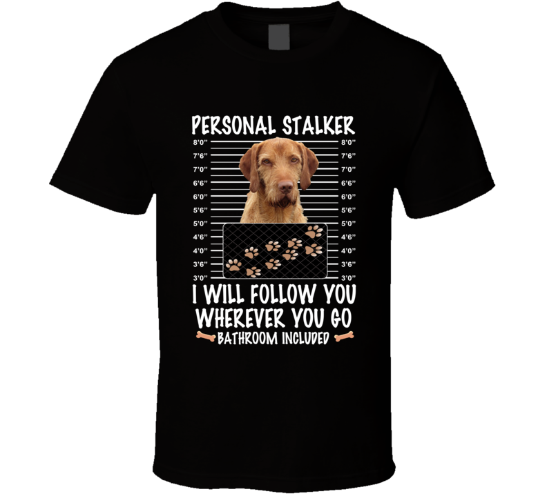 Wirehaired Vizsla Personal Stalker I Will Follow You Funny Mugshot Dog Lovers T Shirt