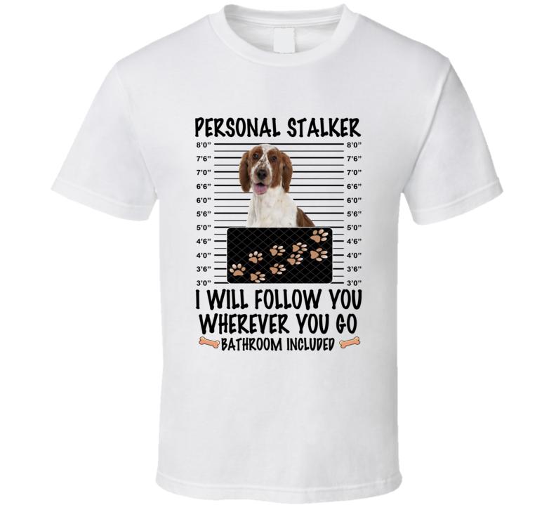 Welsh Springer Spaniel Personal Stalker I Will Follow You Funny Mugshot Dog Lover T Shirt