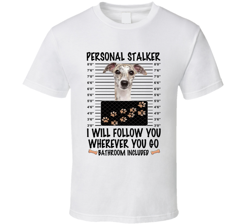 Whippet Personal Stalker I Will Follow You Funny Mugshot Dog Lover T Shirt