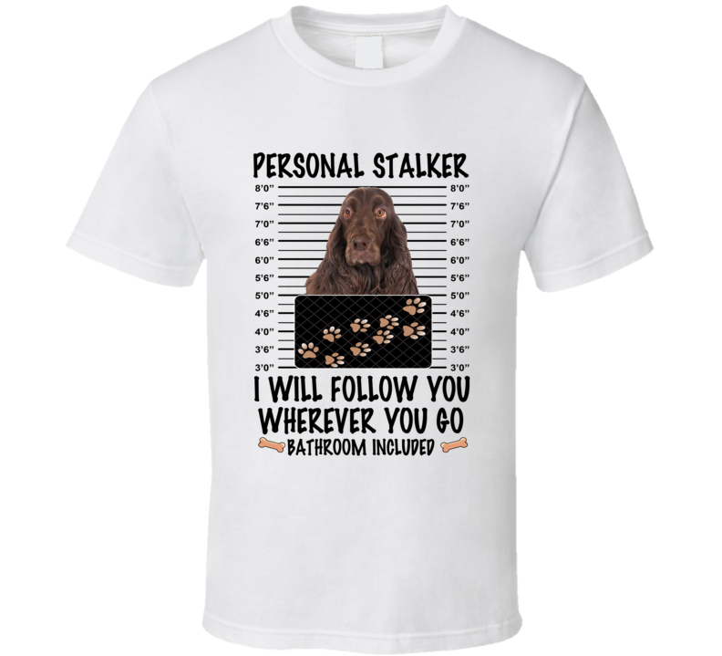 Field Spaniel Personal Stalker I Will Follow You Funny Mugshot Dog Lover T Shirt