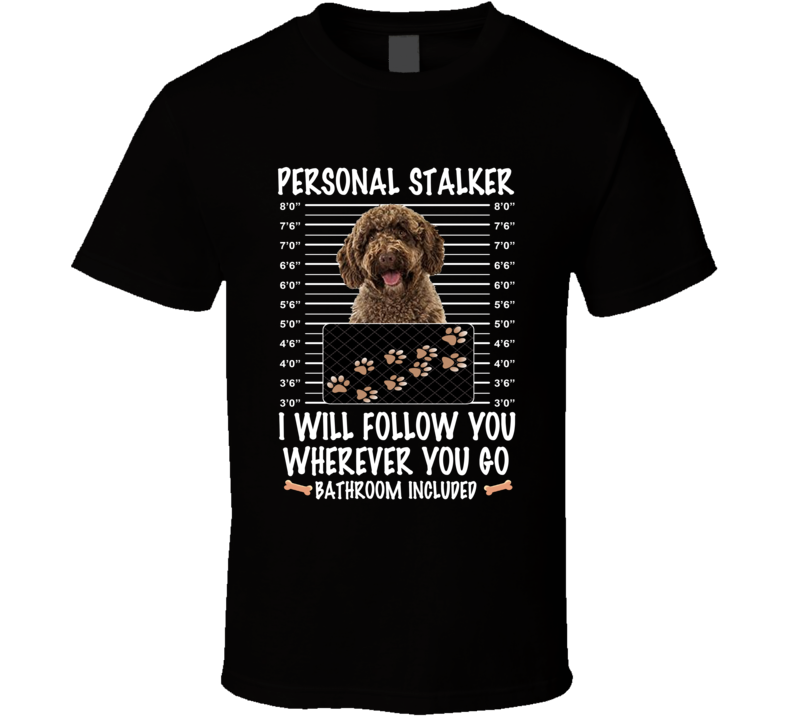 Spanish Water Dog Personal Stalker I Will Follow You Funny Mugshot Dog Lovers T Shirt