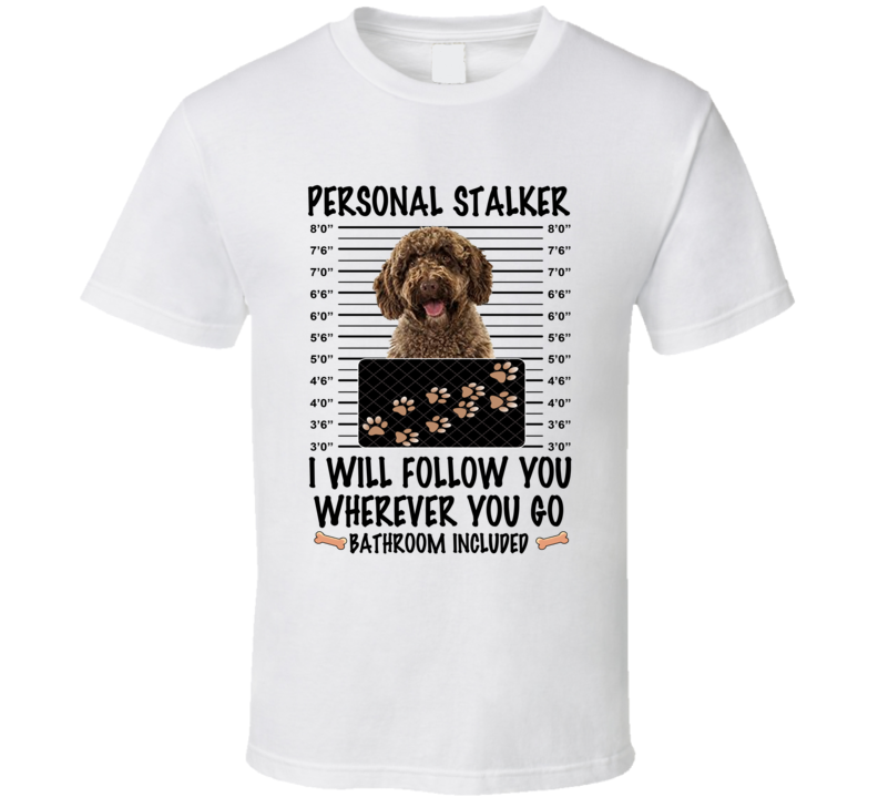 Spanish Water Dog Personal Stalker I Will Follow You Funny Mugshot Dog Lover T Shirt