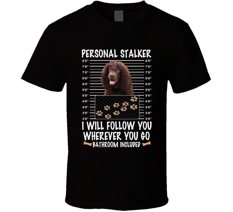 Irish Water Spaniel Personal Stalker I Will Follow You Funny Mugshot Dog Lovers T Shirt