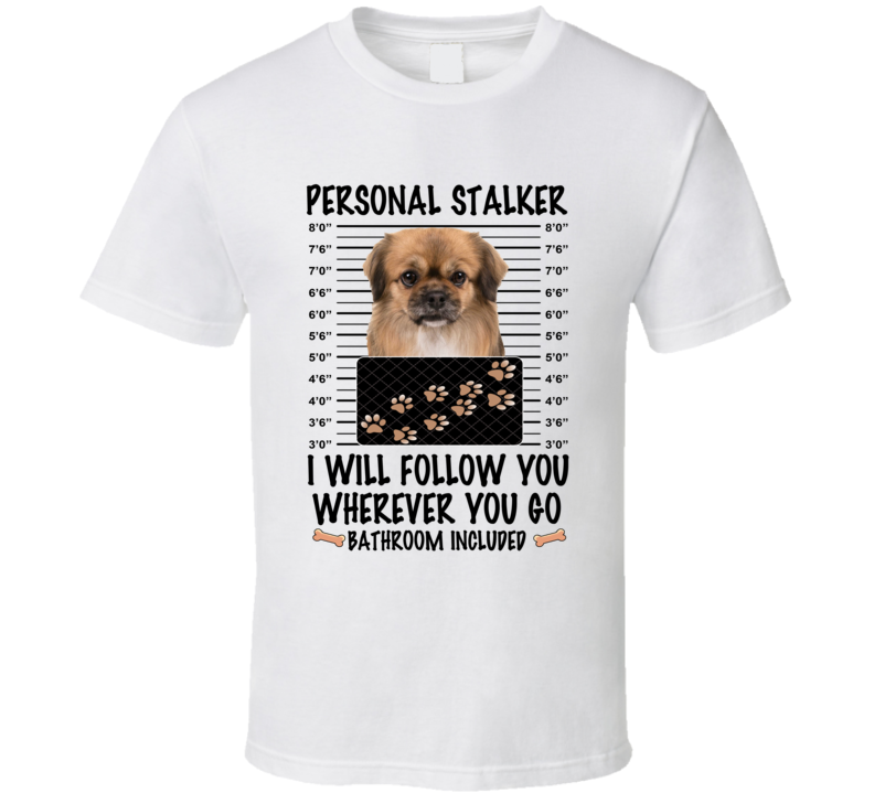 Tibetan Spaniel Personal Stalker I Will Follow You Funny Mugshot Dog Lover T Shirt