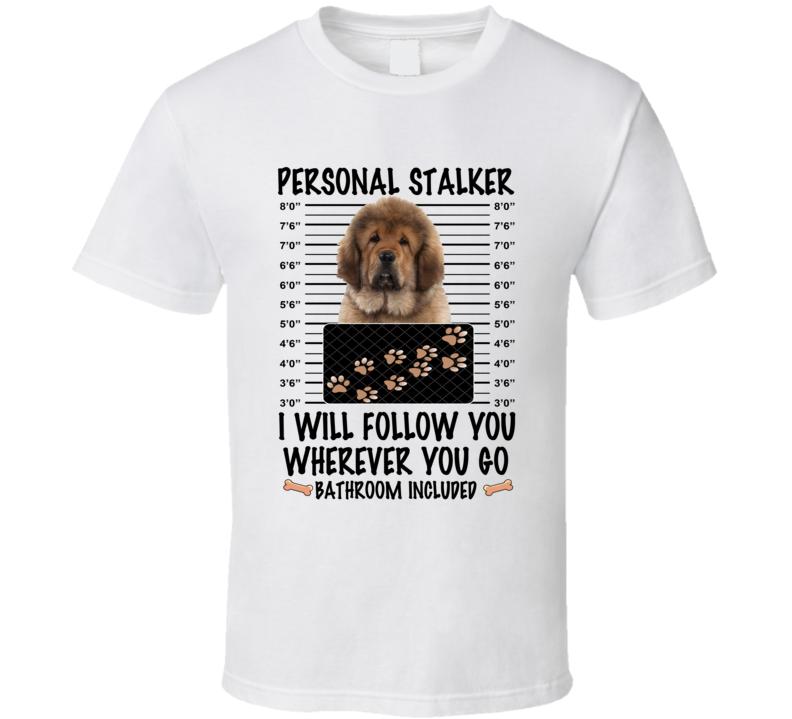 Tibetan Mastiff Personal Stalker I Will Follow You Funny Mugshot Dog Lover T Shirt