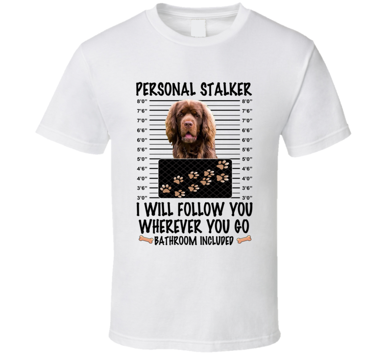 Sussex Spaniel Personal Stalker I Will Follow You Funny Mugshot Dog Lover T Shirt
