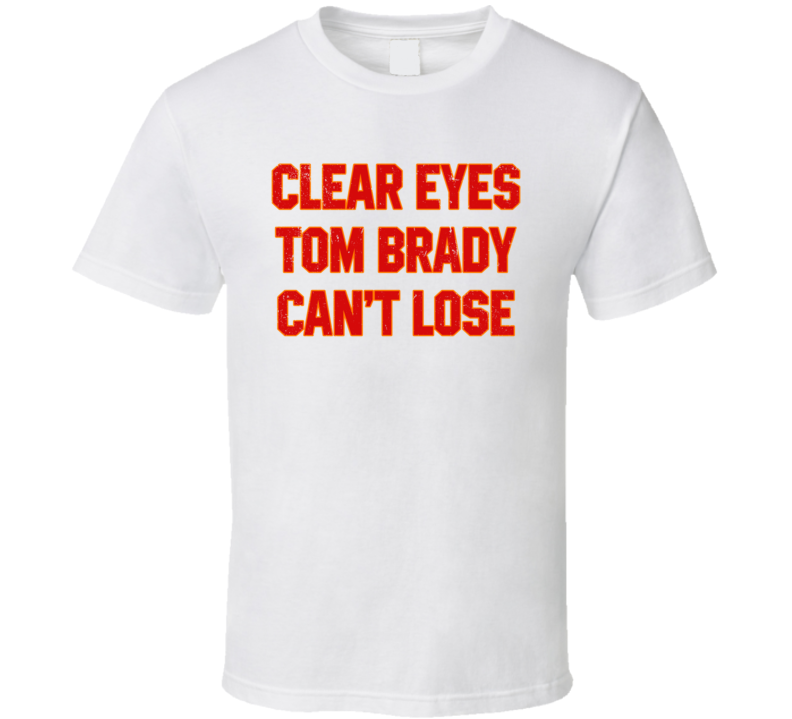 Clear Eyes Tom Brady Can't Lose Super Bowl Lv Tampa Bay Football Fan T Shirt