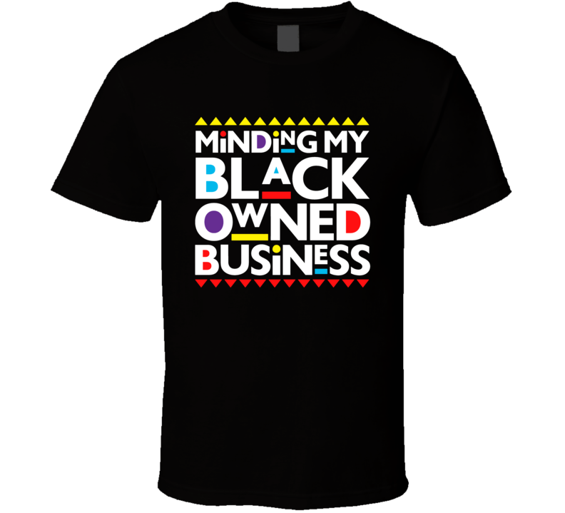 Minding My Black Owned Business T Shirt