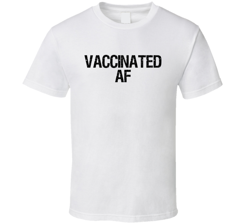 Vaccinated Af Funny T Shirt