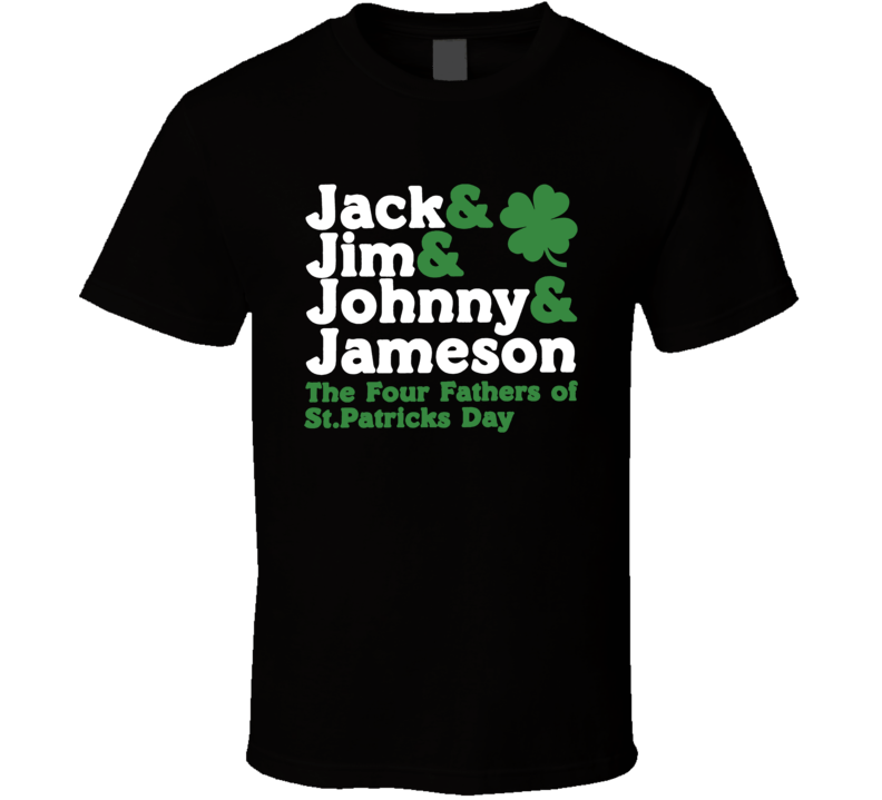 Jack Jim Johnny Jameson Four Fathers Of St Patricks Day Funny Party T Shirt