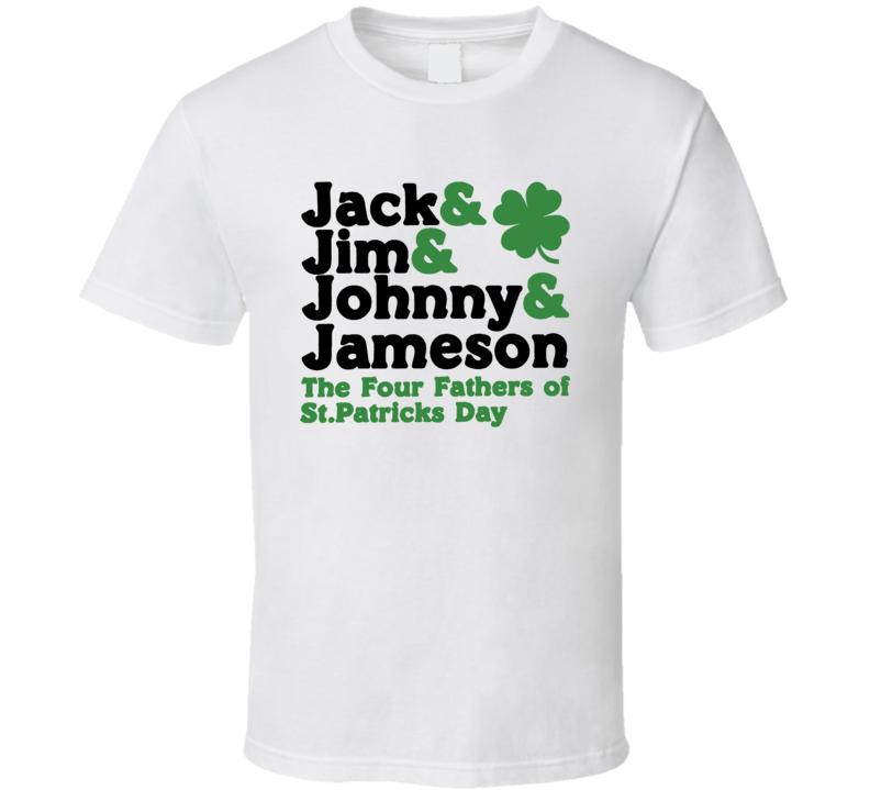 Jack Jim Johnny Jameson Four Fathers Of St Patricks Day Funny T Shirt