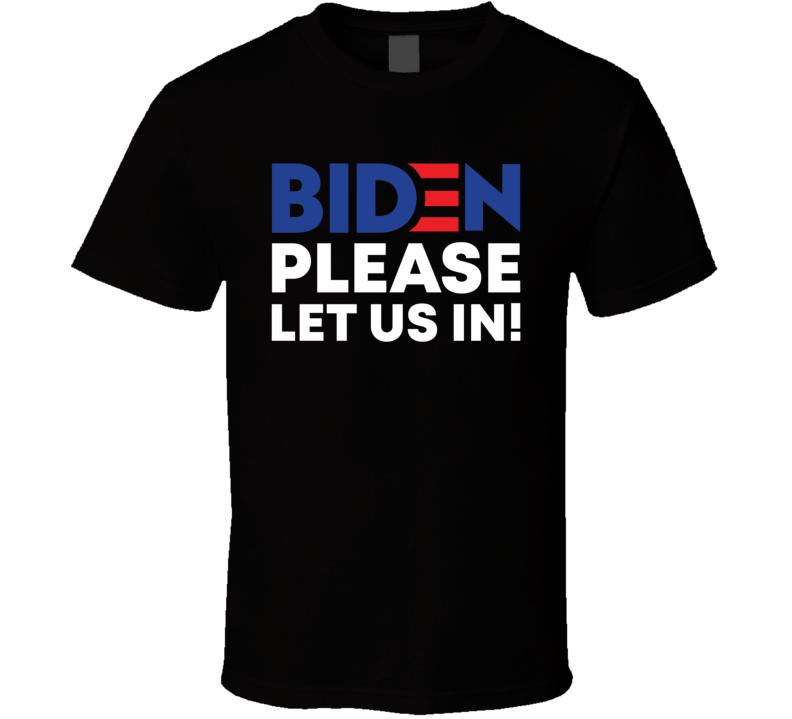 Joe Biden Please Let Us In T Shirt