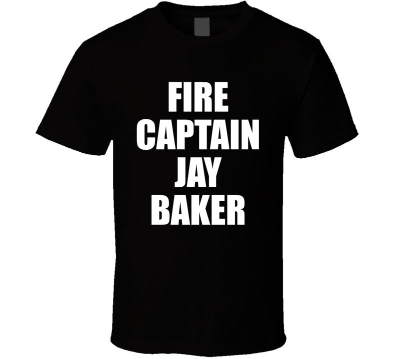 Fire Captain Jay Baker T Shirt