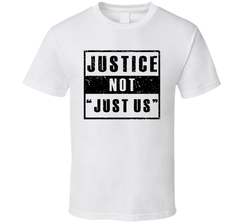 Justice Not Just Us T Shirt