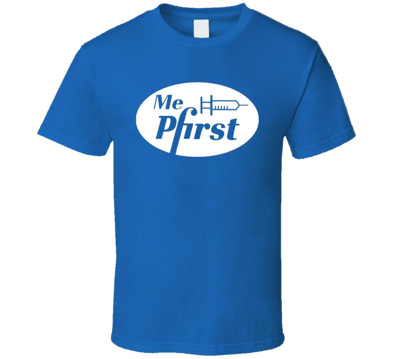 Me Pfirst Pfizer Vaccine T Shirt