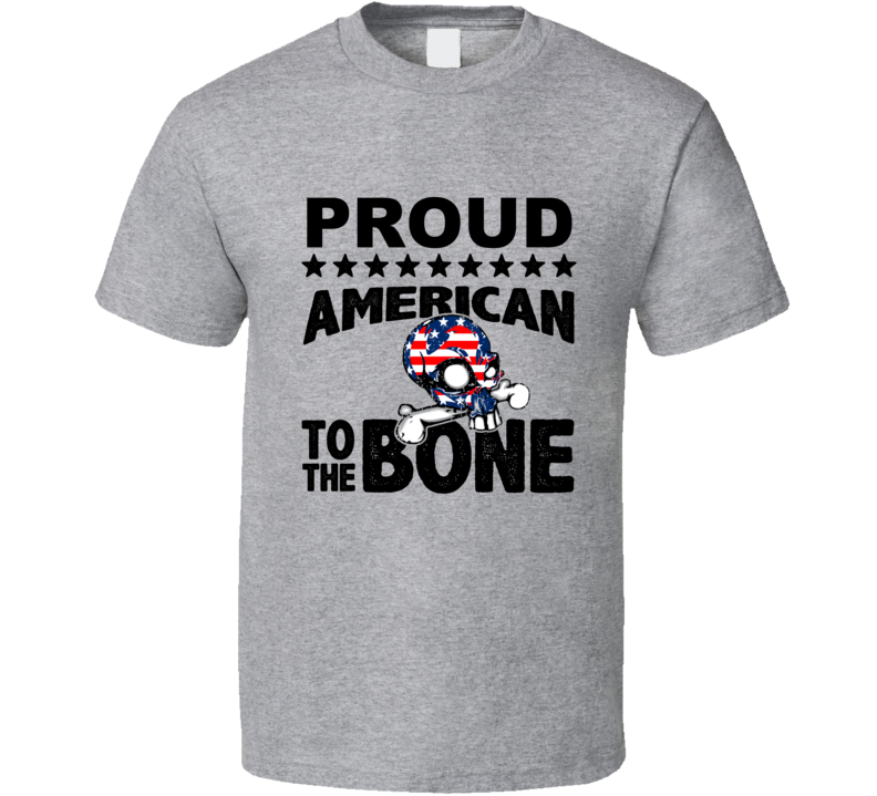 Proud American To The Bone T Shirt