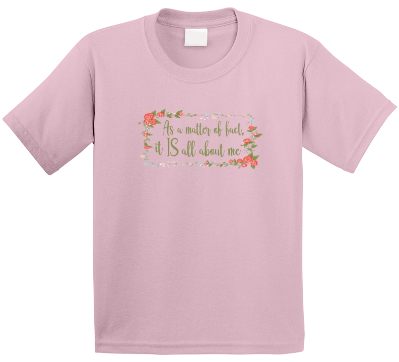 It Is All About Me T Shirt