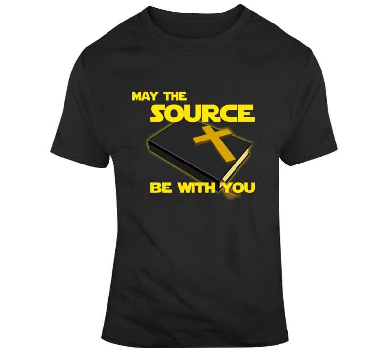 May The Source Be With You T Shirt