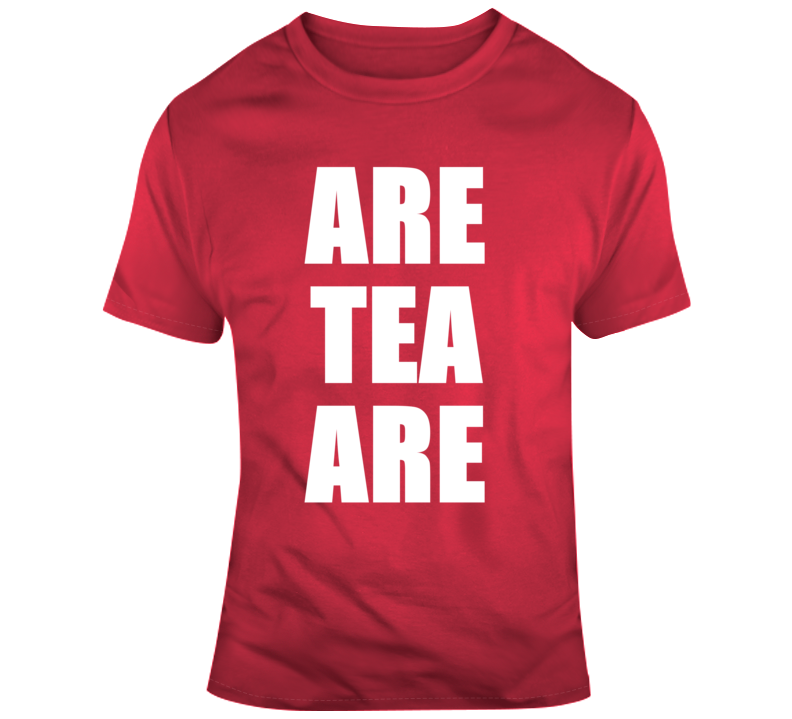Are Tea Are T Shirt