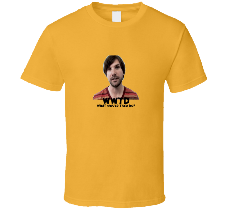 What would Taco do? - gold T Shirt