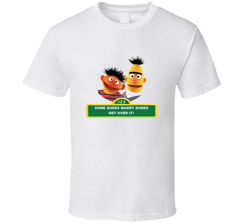 Bert and Ernie Some Dudes Marry Dudes T Shirt