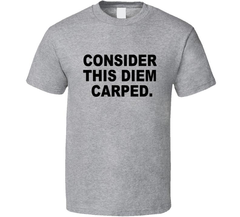 Carpe Diem Funny T Shirt