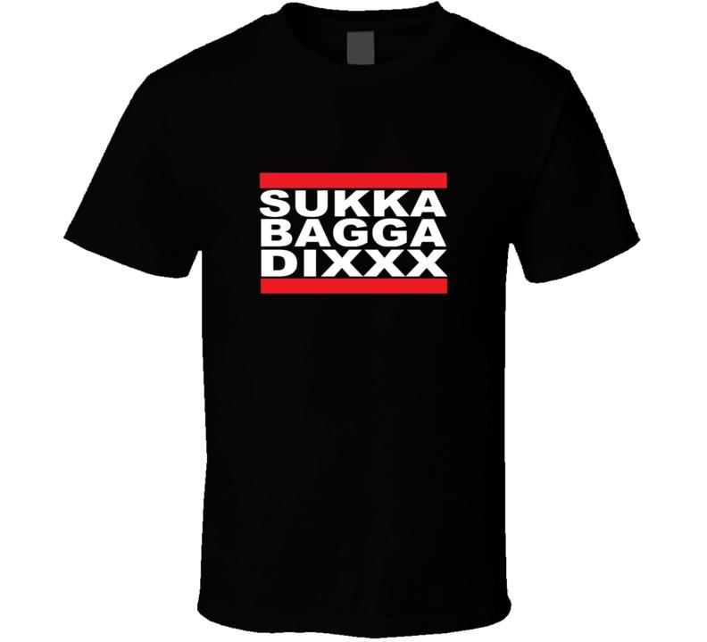 Sukka Bagga Dixxx Funny T Shirt