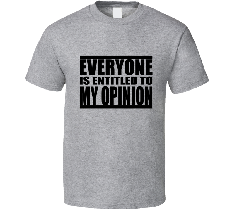 My Opinion Funny T Shirt