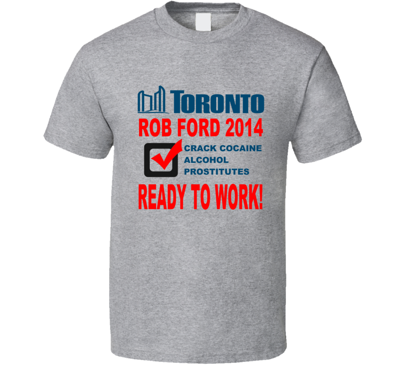 Rob Ford Toronto Mayor Crack 2014 Campaign T Shirt