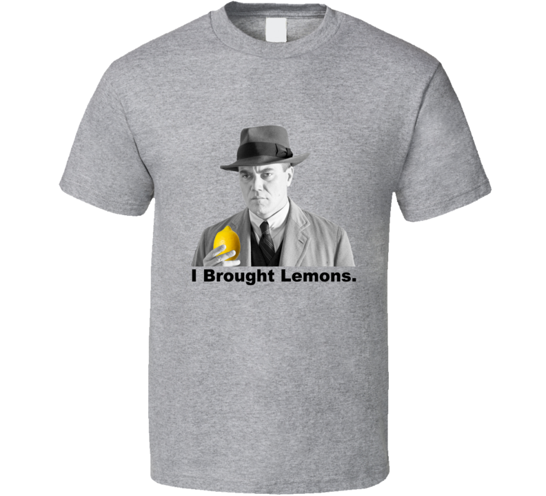 Boardwalk Empire Agent Nelson Van Alden I Brought Lemons T Shirt