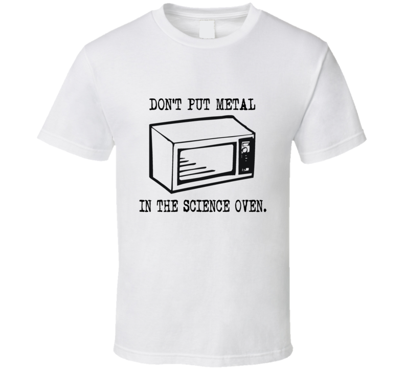 American Hustle Don't Put Metal In The Science Oven Funny T Shirt