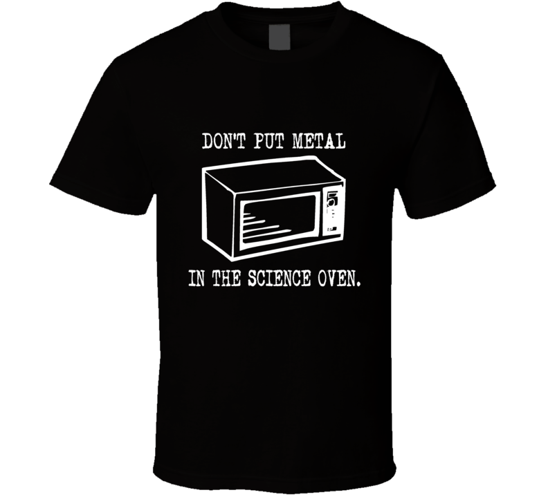American Hustle Don't Put Metal In The Science Oven Funny T Shirt Black/White