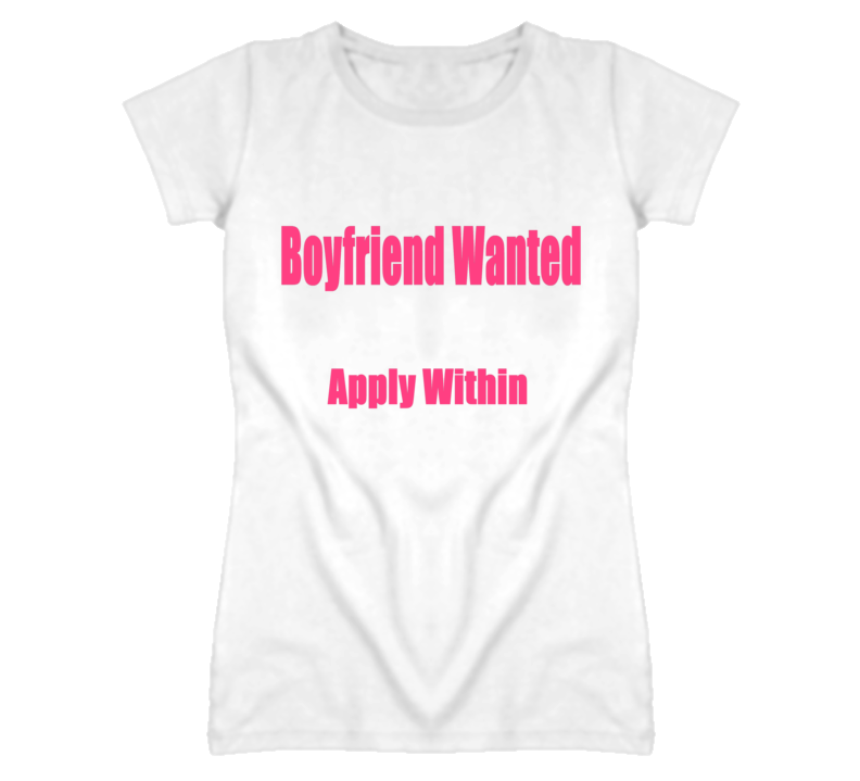 Boyfriend Wanted Apply Within Funny T Shirt