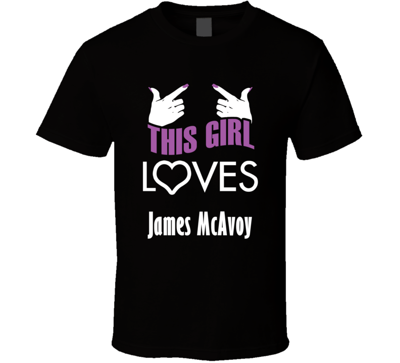 James McAvoy  this girl loves heart hot T shirt