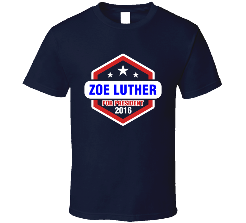 Zoe Luther For President 2016 Luther TV Show T Shirt