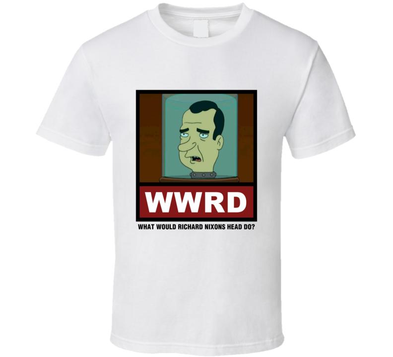 What Would Richard NixonS Head Do WWRD Futurama T Shirt