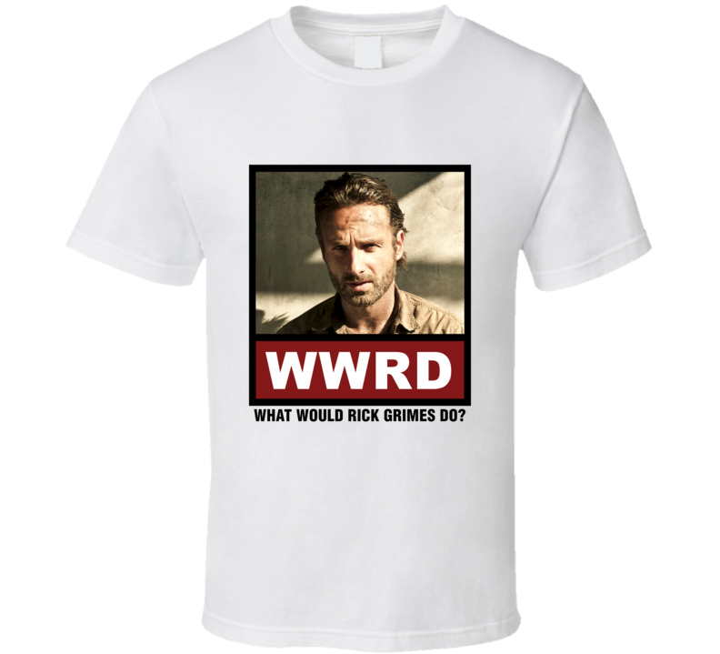 What Would Rick Grimes Do WWRD The Walking Dead T Shirt