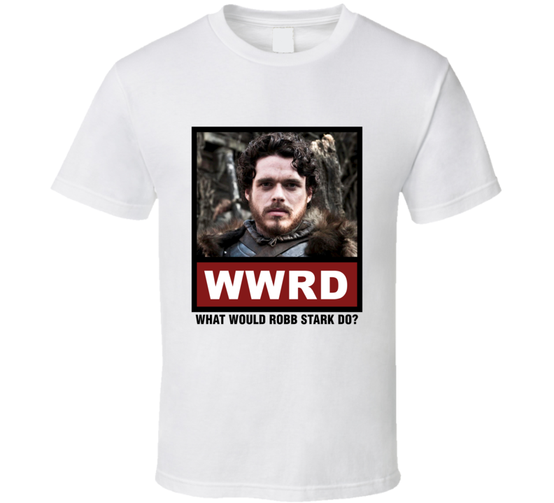 What Would Robb Stark Do WWRD Game of Thrones T Shirt