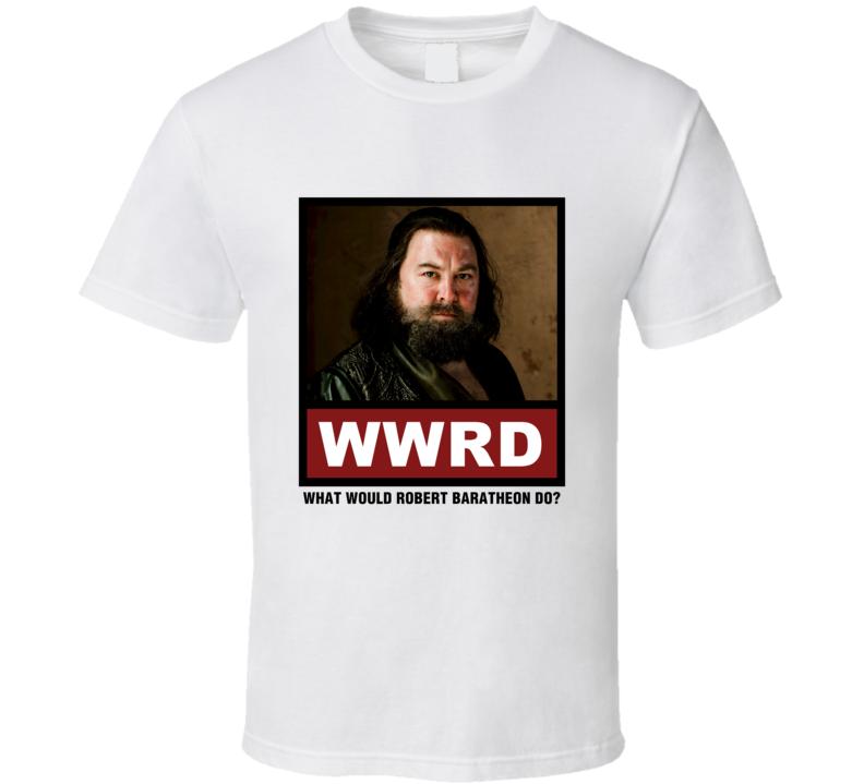 What Would Robert Baratheon Do WWRD Game of Thrones T Shirt