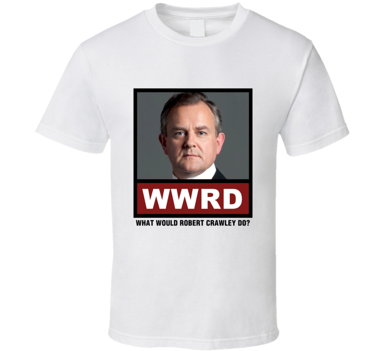 What Would Robert Crawley Do WWRD Downton Abbey T Shirt