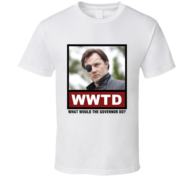 What Would The Governor Do WWTD The Walking Dead T Shirt