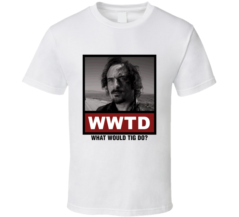 What Would Tig Do WWTD Sons of Anarchy T Shirt
