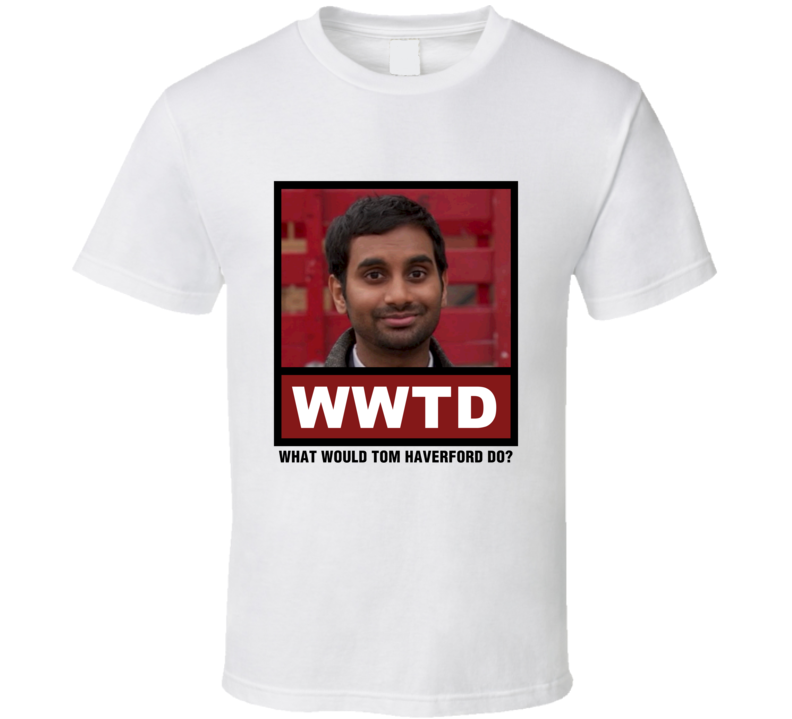 What Would Tom Haverford Do WWTD Parks and Recreation T Shirt