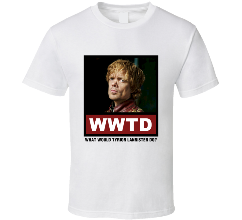 What Would Tyrion Lannister Do WWTD Game of Thrones T Shirt