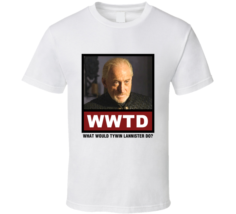 What Would Tywin Lannister Do WWTD Game of Thrones T Shirt