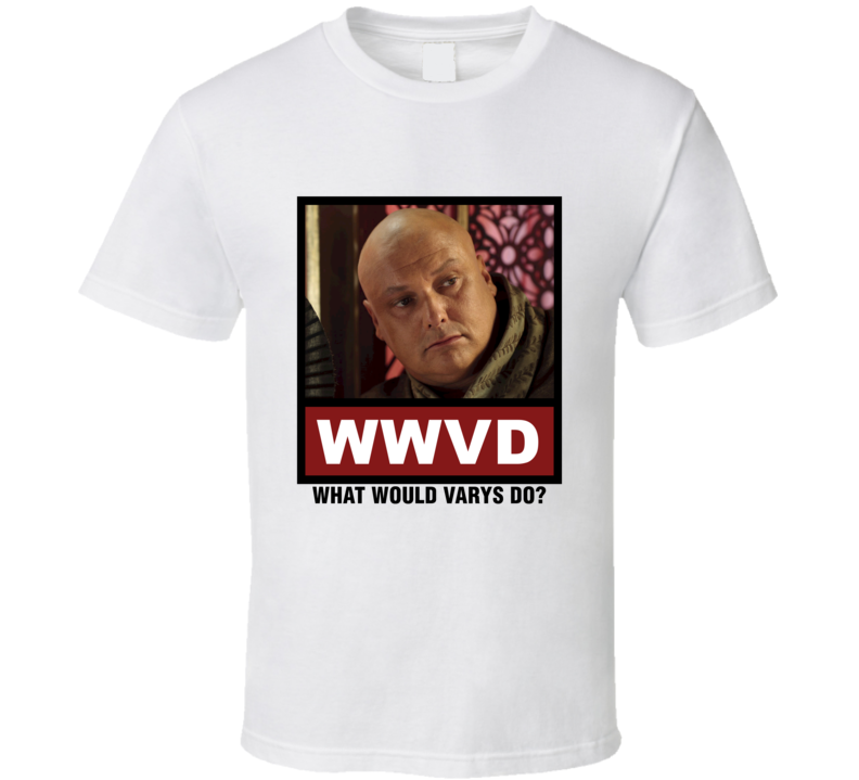 What Would Varys Do WWVD Game of Thrones T Shirt