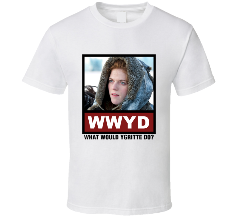 What Would Ygritte Do WWYD Game of Thrones T Shirt