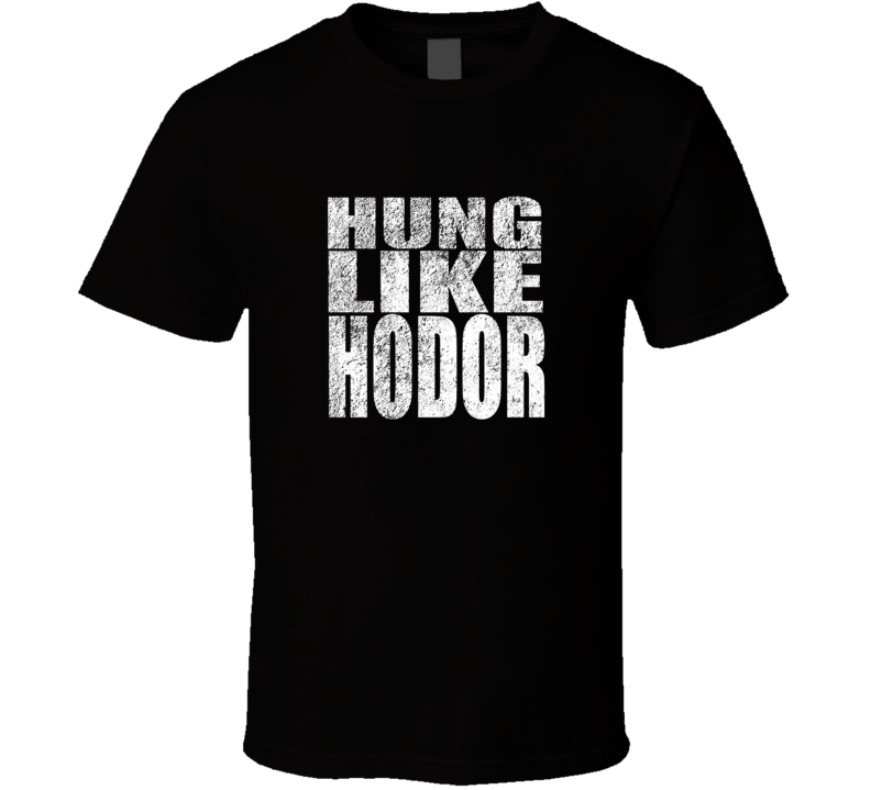 Game of Thrones Hung Like Hodor T Shirt