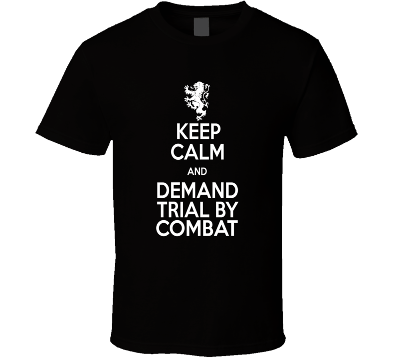 Game of Thrones Keep Calm and Demand Trial By Combat Tyrion Lannister T Shirt